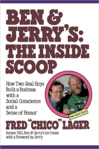 Ben & Jerry's: The Inside Scoop: How Two Real Guys Built a Business with a Social Conscience and a Sense of Humor written by Fred Lager