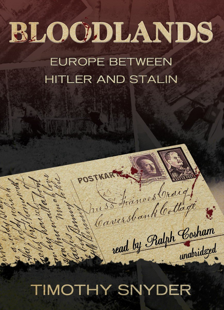 Bloodlands - Europe Between Hitler and Stalin - Timothy Snyder