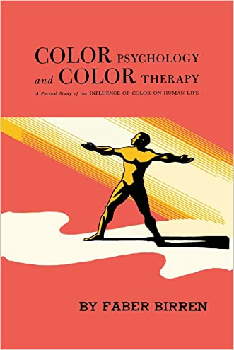 Color Psychology and Color Therapy: A Factual Study of the Influence of Color on Human Life written by Faber Birren