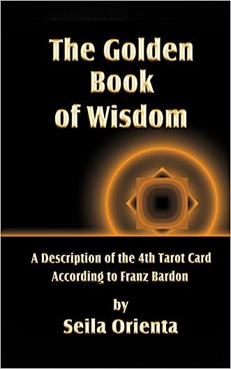 The Golden Book of Wisdom: Revelation of the 4th Tarot Card  According to Franz Bardon written by Seila Orienta