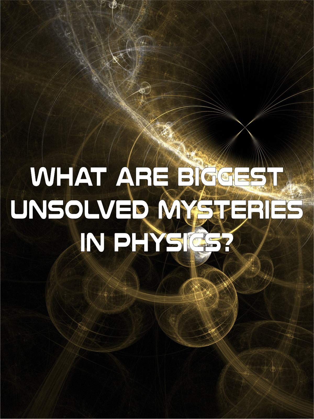 What Are Biggest Unsolved Mysteries In Physics? on Amazon Prime Instant Video UK