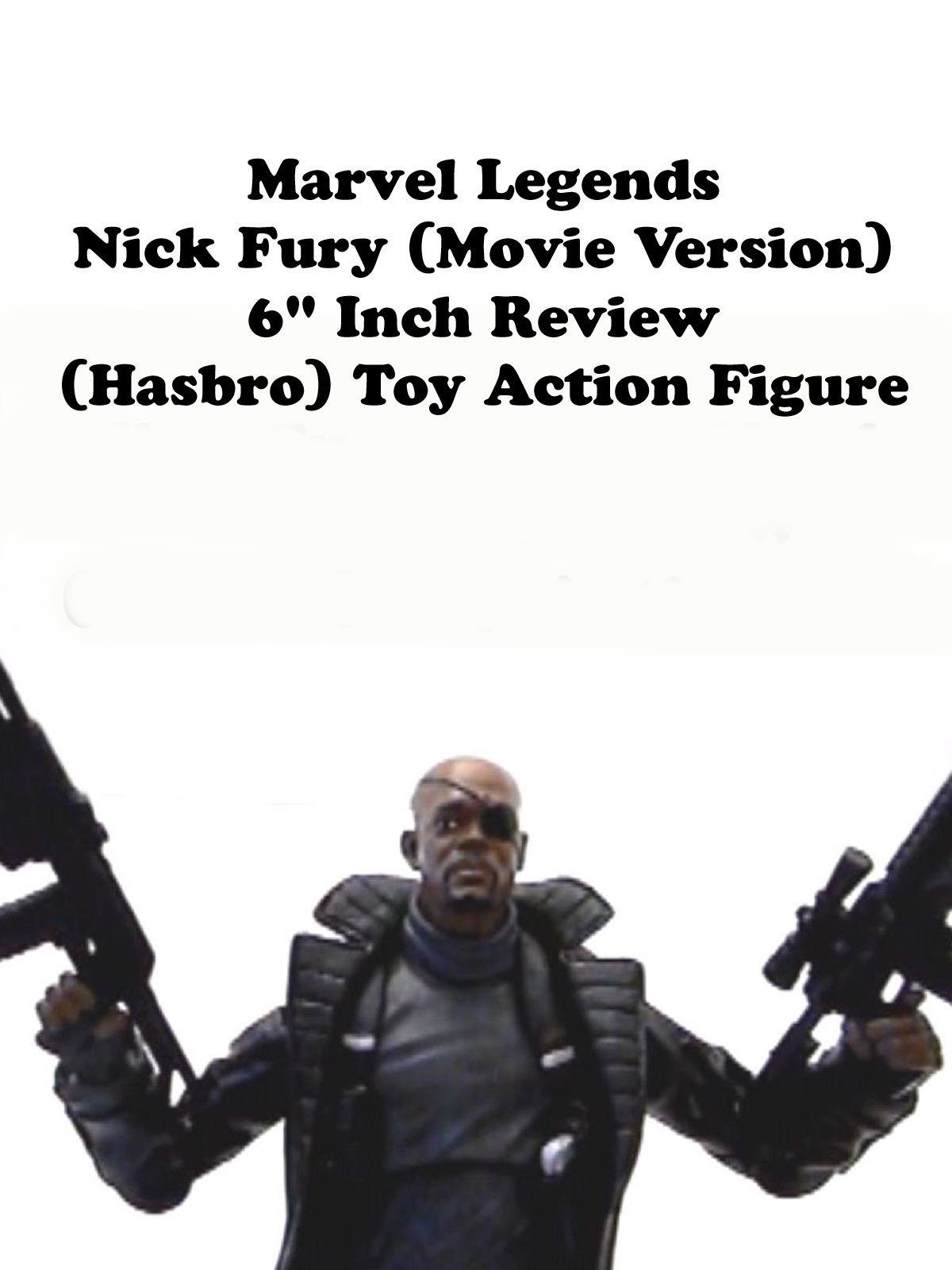 "Review: Marvel Legends Nick Fury (Movie Version) 6"" Inch Review (Hasbro) Toy Action Figure"