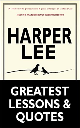 Harper Lee: Harper Lee's Greatest Life Lessons & Quotes (To Kill a Mockingbird, Go Set a Watchman: (Harperperennial Modern Classics) by Harper Lee)
