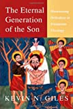 The Eternal Generation of the Son: Maintaining Orthodoxy in Trinitarian Theology