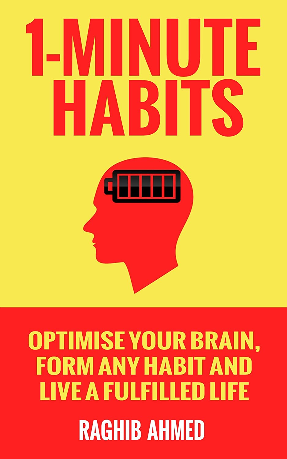 1-Minute Habits: Optimise Your Brain, Form Any Habit And Live A Fulfilled Life by Raghib Ahmed