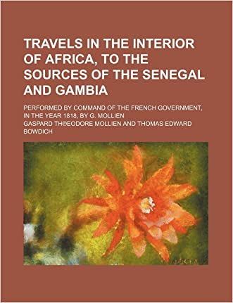 Travels in the interior of Africa, to the sources of the Senegal and Gambia; performed by command of the French Government, in the year 1818, by G. Mollien