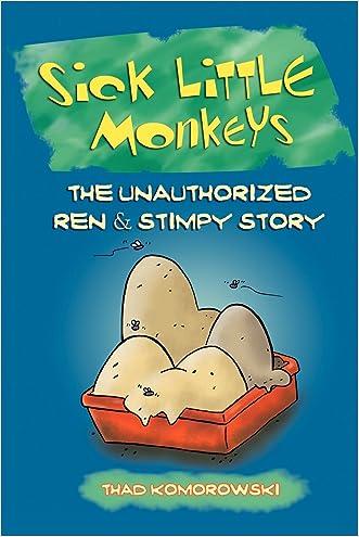 Sick Little Monkeys: The Unauthorized Ren & Stimpy Story written by Thad Komorowski