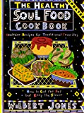 The Healthy Soul Food Cookbook: How to Cut the Fat but Keep the Flavor