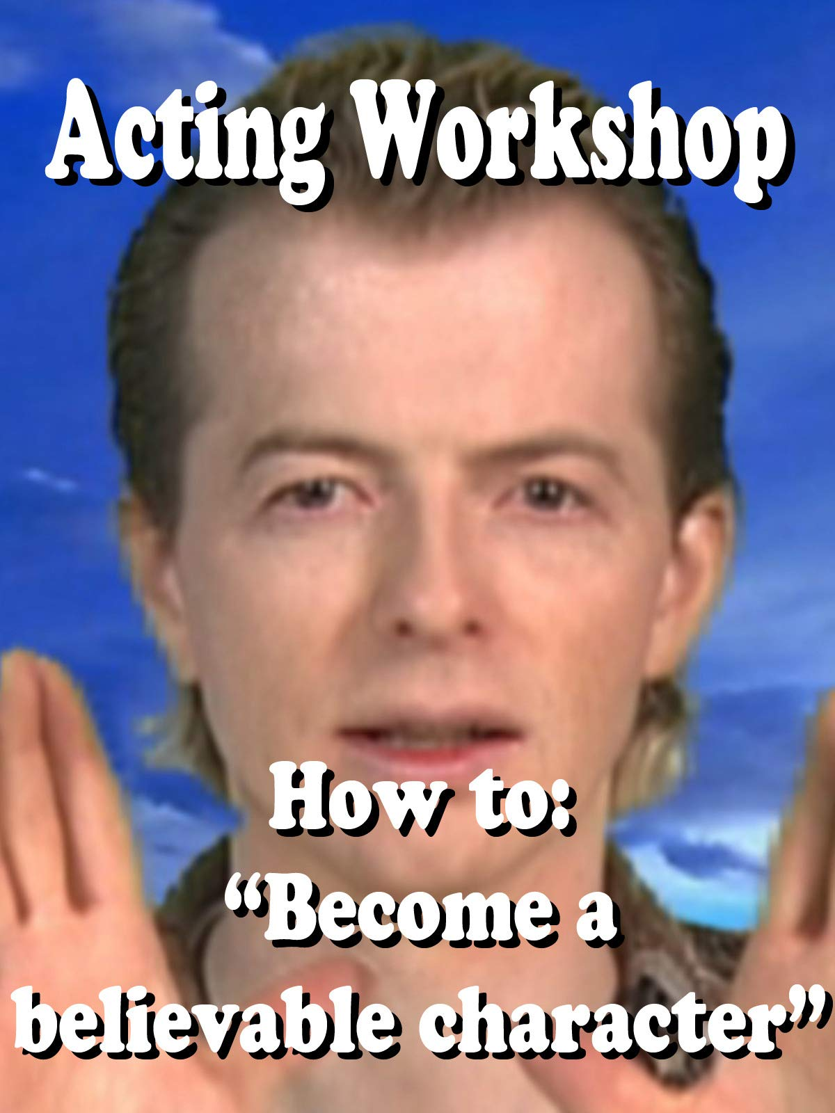 "Acting Workshop: How to become a believable character""."
