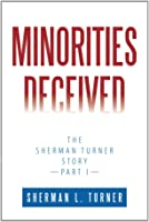 Minorities Deceived: The Sherman Turner Story Part I