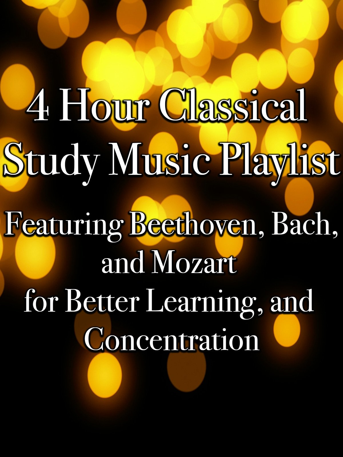 4 Hour Classical Study Music Playlist Featuring Beethoven, Bach, and Mozart for Better Learning, and Concentration
