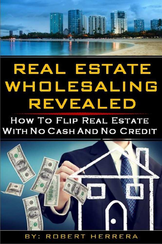Amazon.com: Real Estate Wholesaling Revealed: How To Flip Real ...