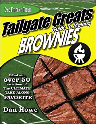 Tailgate Greats! ® - Guide To MAKING BROWNIES (Tailgate Greats!® Book 38)
