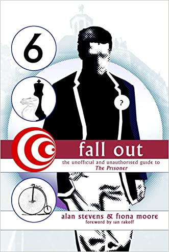 Fall Out: The Unofficial and Unathorised Guide to The Prisoner written by Alan Stevens