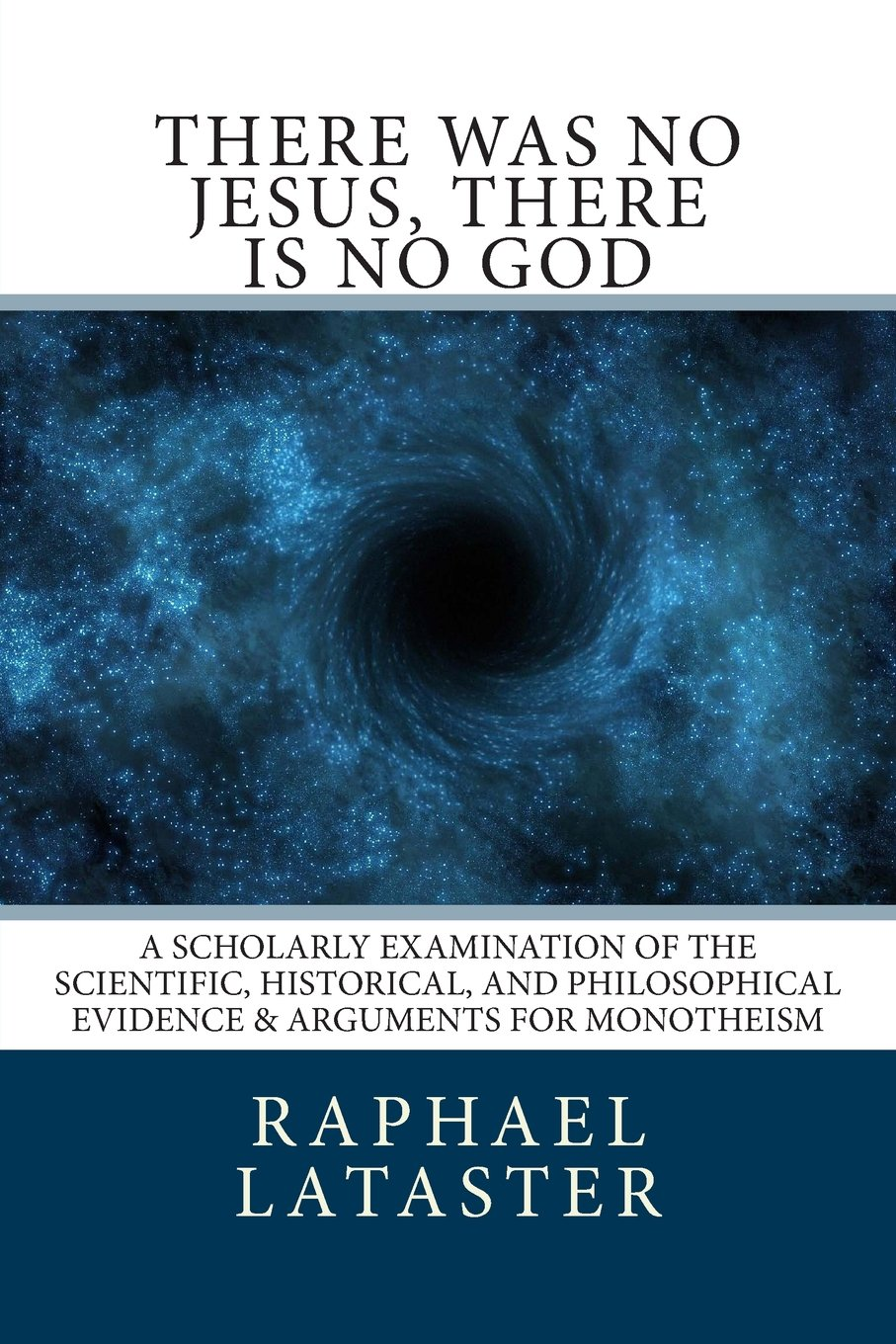 Cover of Raphael Lataster's new book There Was No Jesus, There Is No God. Cover art looks like an artist's rendering of blue spacedust and a black hole sucking everything in.