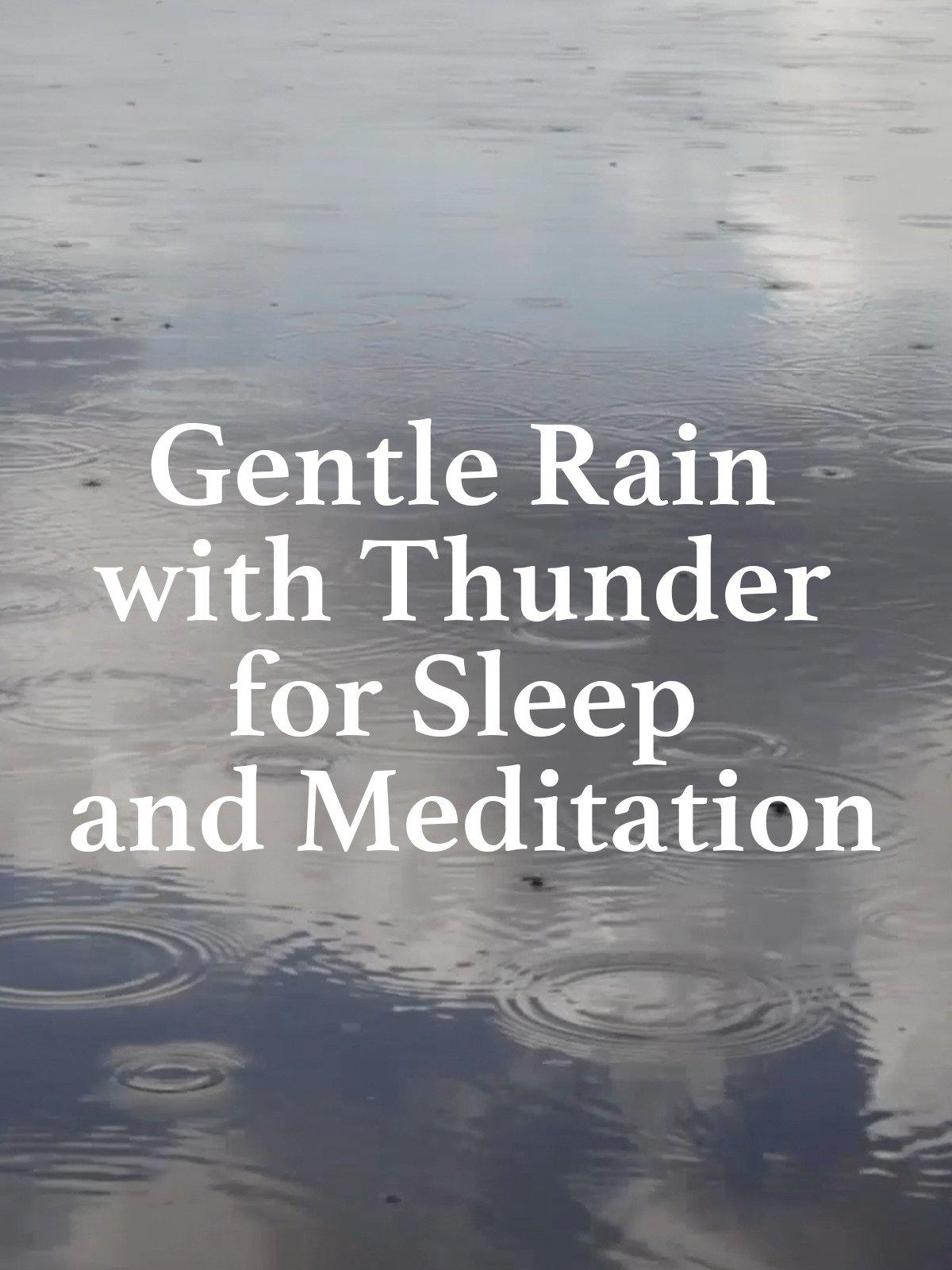 Gentle Rain with Thunder for Sleep and Meditation
