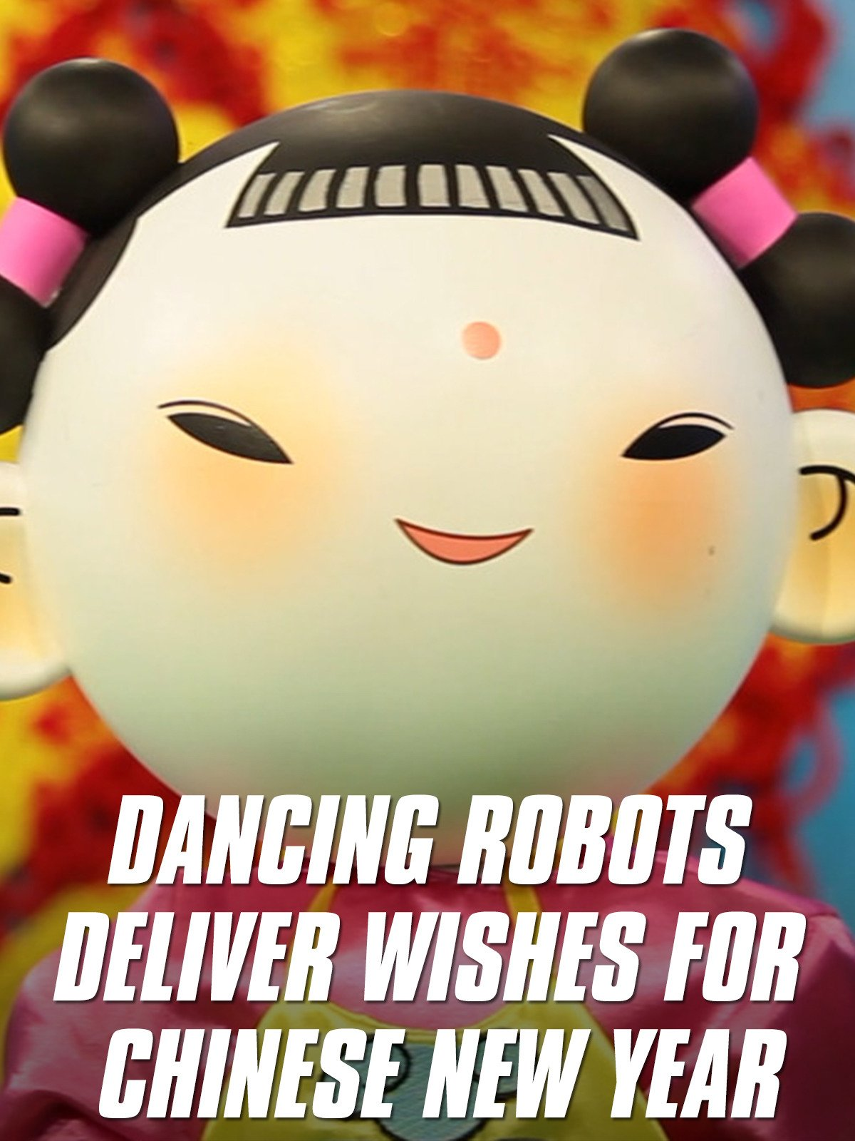 Dancing Robots Deliver Wishes For Chinese New Year on Amazon Prime Instant Video UK