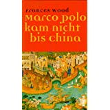 Marco Polo kam nicht bis Chinavon &#34;Frances Wood&#34;