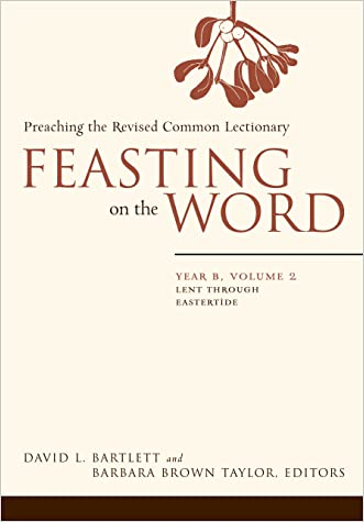 Feasting on the Word: Year B, Volume 2: Lent through Eastertide (Feasting on the Word: Year B volume)