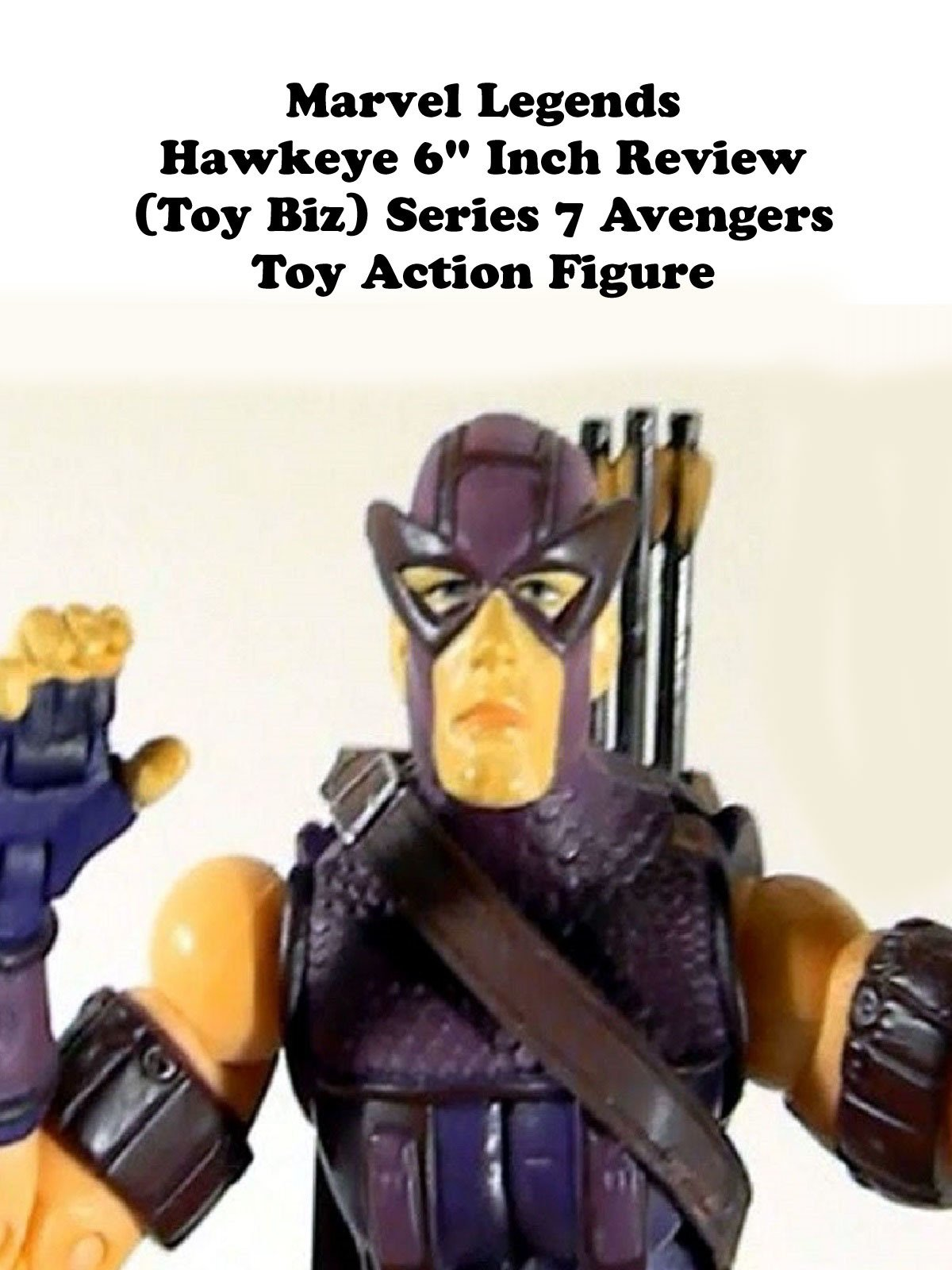 "Review: Marvel Legends Hawkeye 6"" Inch Review (Toy Biz) Series 7 Avengers Toy Action Figure"