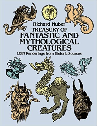 Treasury of Fantastic and Mythological Creatures: 1,087 Renderings from Historic Sources (Dover Pictorial Archive) written by Richard Huber