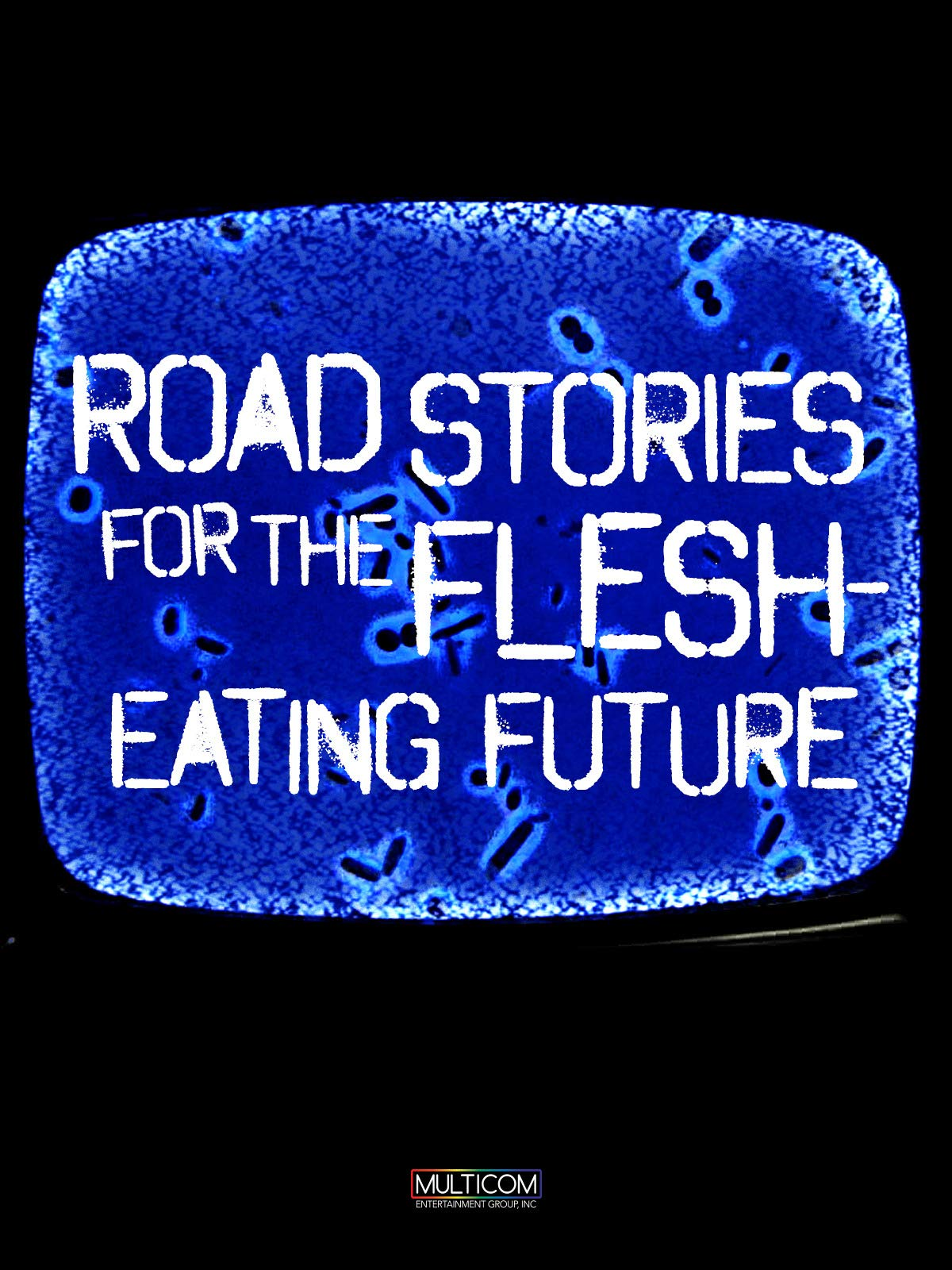 Road Stories for the Flesh Eating Future