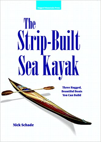 The Strip-Built Sea Kayak: Three Rugged, Beautiful Boats You Can Build: Three Rugged, Beautiful Boats You Can Build