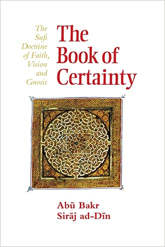 The Book of Certainty: The Sufi Doctrine of Faith, Vision and Gnosis (Golden Palm)