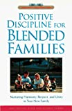 img - for Positive Discipline for Blended Families: Nurturing Harmony, Respect, and Unity in Your New Stepfamily book / textbook / text book