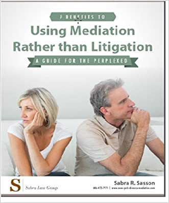 7 Benefits to Using Mediation Rather Than Litigation: A Guide For The Perplexed