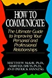 How to Communicate: The Ultimate Guide to Improving Your Personal and Professional Relationships