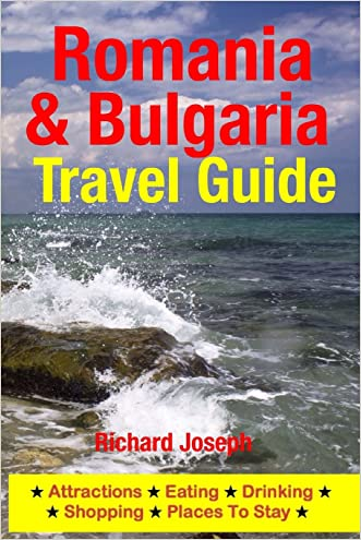 Romania & Bulgaria Travel Guide: Attractions, Eating, Drinking, Shopping & Places To Stay