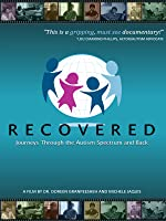 RECOVERED - Journeys through the Autism Spectrum and Back - A film by Dr. Doreen Granpeesheh and Michele Jaquis