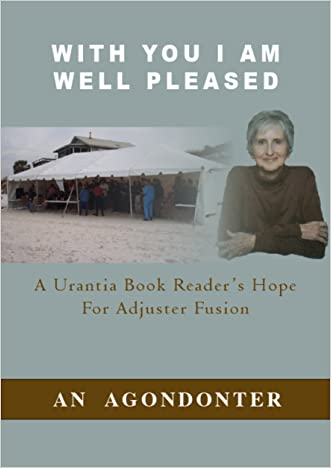 With You I Am Well Pleased: A Urantia Book Reader's Hope For Adjuster Fusion