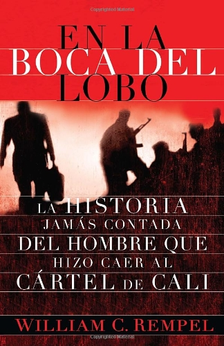 En la boca del lobo: La historia jamas contada del hombre que hizo caer al cartel de Cali (Vintage Espanol) (Spanish Edition)