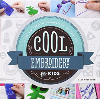 Cool Embroidery for Kids:: A Fun and Creative Introduction to Fiber Art (Cool Fiber Art)
