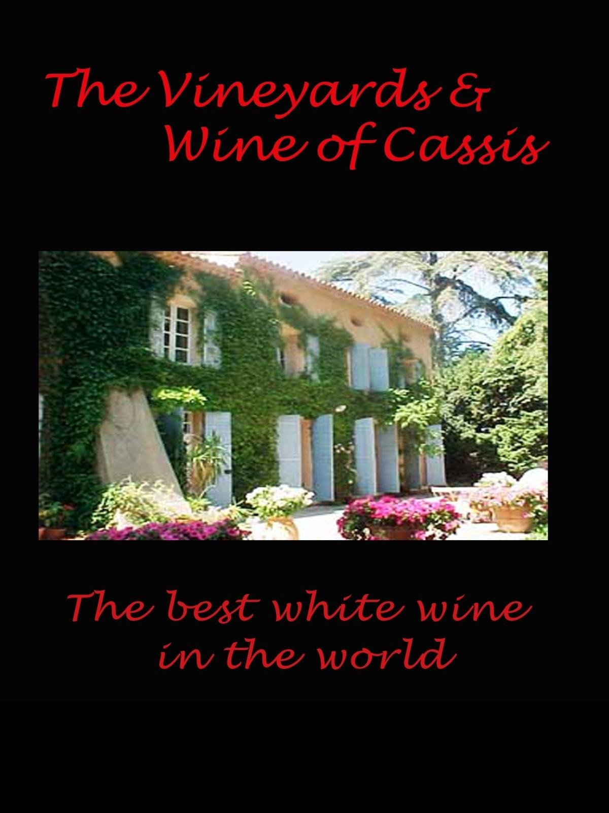 The Vineyards and Wine of Cassis - The best white wine in the world