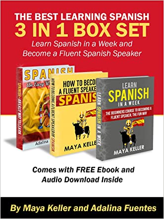 The Best Learning Spanish 3 in 1 Box Set (Free 5 and 1/2 hour Audible Inside Worth $49.99): Learn Spanish In a Week and Become a Fluent Spanish Speaker. English Spanish Translation written by Maya Keller