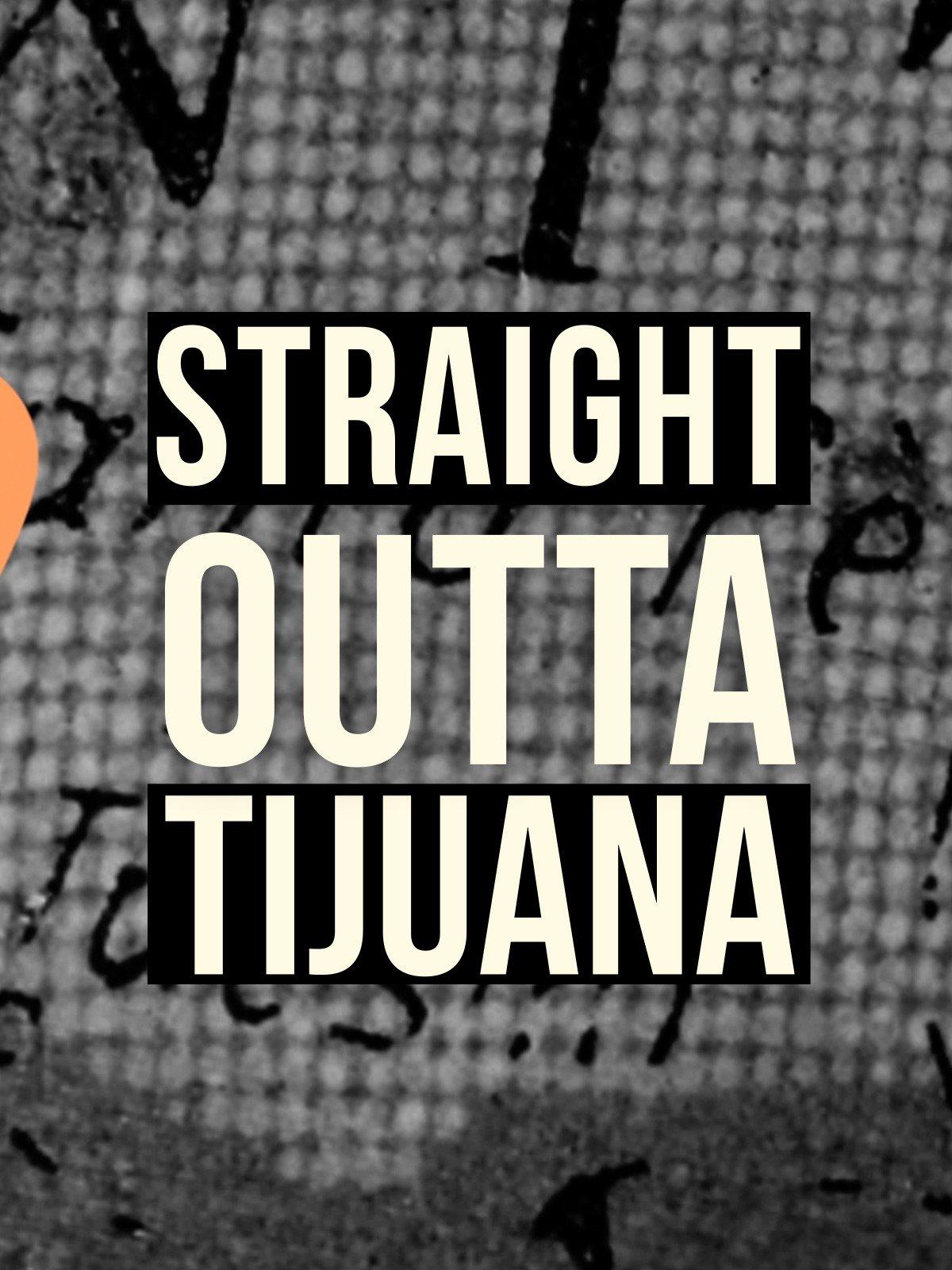 Straight Outta Tijuana