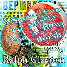 A Spoon Full of Misery and a Bowl of Borsh: Memories from the Motherland Audiobook by Ralph Clayton Narrated by Ricardo Ferrari