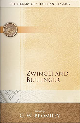 Zwingli and Bullinger (Library of Christian Classics)