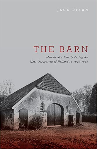 The Barn - Memoir of a Family During the Nazi Occupation of Holland in 1940-1945