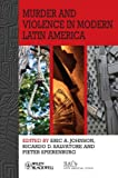 img - for Murder and Violence in Modern Latin America (Bulletin of Latin American Research Book Series) book / textbook / text book