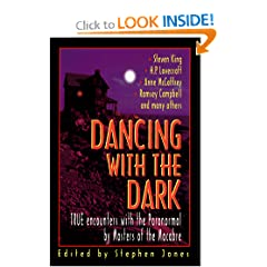 Dancing with the Dark: True Encounters with the Paranormal by Masters of the Macabre by Stephen Jones,&#32;Steven King,&#32;H. P. Lovecraft and Anne McCaffrey
