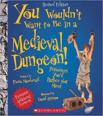 You Wouldn't Want to Be in a Medieval Dungeon!: Prisoners You'd Rather Not Meet (You Wouldn't Want To... (Paperback))