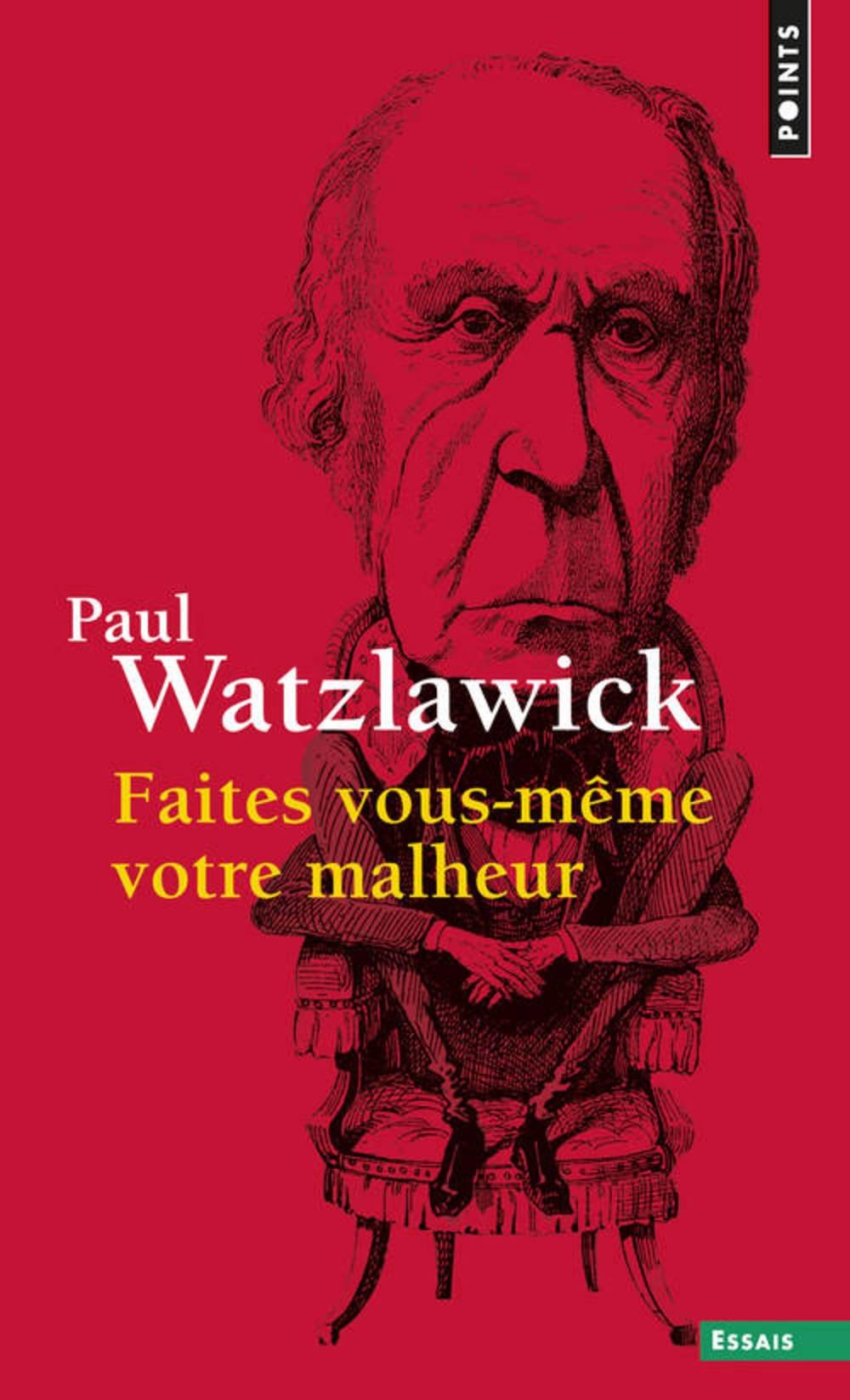 Faites vous-même votre malheur - Paul Watzlawick