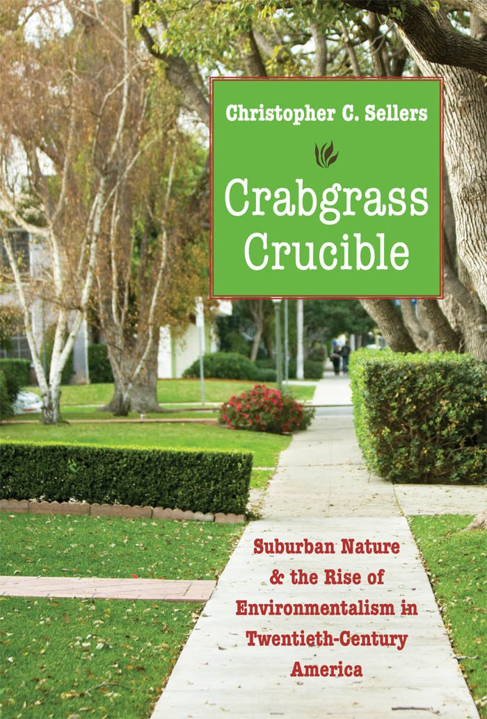 Crabgrass Crucible: Suburban Nature and the Rise of ...