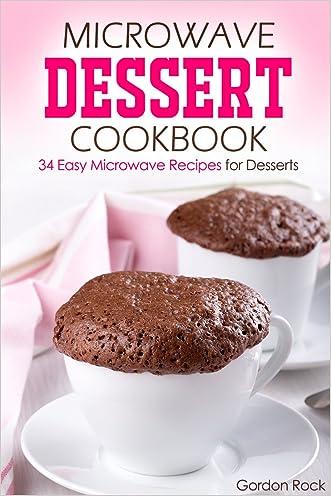 Microwave Dessert Cookbook: 34 Easy Microwave Recipes for Desserts