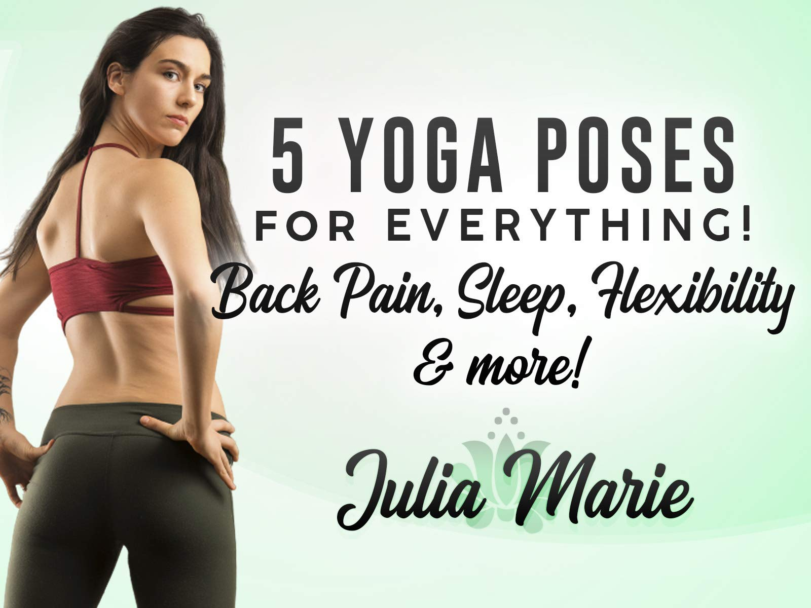 5 Yoga Poses for Everything! Back Pain, Sleep, Flexibility and More with Julia Marie