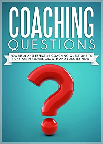 COACHING :Coaching Questions  Powerful Coaching Questions To Kickstart Personal Growth And Succes Now !  - Life Coaching,Life Coach, Success Principles,Success Habits- written by I. Madison